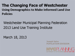 The Changing Face of Westchester: Using Demographics to make Informed Land use Policies